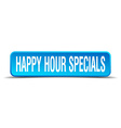 happy hour specials blue 3d realistic square vector image
