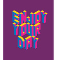 Isometric Enjoy your day quote vector image vector image