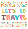 Lets go travel Travel concept Lettering design vector image vector image