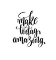 make today amazing black and white hand written vector image vector image