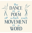 Dance is a poem of which each movement is a word vector image vector image