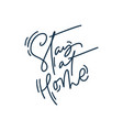 stay at home monoline calligraphy text vector image vector image