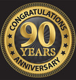 90 years anniversary congratulations gold label vector image vector image