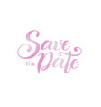 lettering of save the date with pink gradient vector image