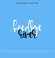 Goodbye river inscription Hand drawn calligraphy vector image vector image