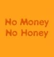 no money no honey vector image