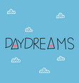daydreams word on cute blue sky and cloud vector image