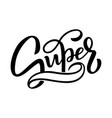 hand drawn lettering super for baby print card vector image