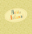 Hello autumn card Hand drawn lettering vector image vector image