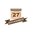 27 november calendar with ribbon vector image vector image
