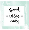 good vibes only lettering for poster vector image