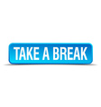 take a break blue 3d realistic square isolated vector image vector image