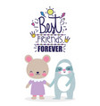 best friends forever cute bear and sloth holding vector image vector image