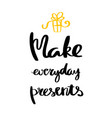 make everyday presents lettering for poster vector image vector image