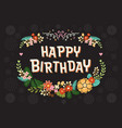 happy birthday card with flowers floral wreath on vector image