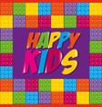 happy kids label with toy bricks vector image