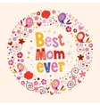 Happy Mothers Day card Best Mom Ever 2 vector image vector image