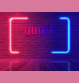 neon sign quote bubble on brick wall room vector image