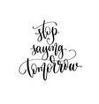 stop saying tomorrow - hand lettering inscription vector image vector image