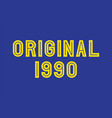 yellow original year 1990 text on blue background vector image vector image