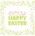 happy easter card with holiday text and floral vector image vector image