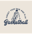 t shirt design forget your pain and play vector image