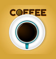 a cup black coffee top view or cup coffee vector image