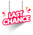 last chance hanging label modern web banner vector image vector image