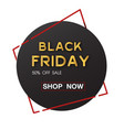banner black friday sale 50 sale circle ima vector image vector image