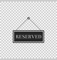 hanging sign with text reserved sign icon isolated vector image vector image
