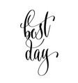 best day - hand lettering inscription text vector image