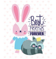 best friends forever cute rabbit and raccoon vector image vector image