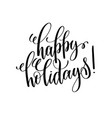 happy holidays hand lettering inscription to vector image vector image