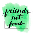 lettering inscription friends not food vector image