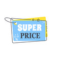 super price promo sticker in square shape frame vector image