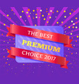 best premium choice 2017 emblem isolated on purple vector image
