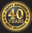 40 years happy birthday best regards gold label vector image vector image