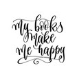 my books make me happy - hand lettering vector image