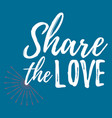 share the love label font with brush valentines vector image vector image