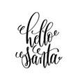 hello santa hand lettering inscription to winter vector image vector image