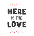 here is love - fun hand drawn nursery poster vector image vector image