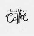 for your design with long live the coffee text vector image