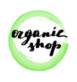lettering inscription organic shop vector image