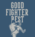 poster design good fighter best with muay thai vector image