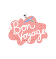 bon voyage have nice trip banner template vector image