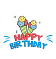 happy birthday ice cream background image vector image
