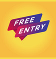 free entry tag sign vector image vector image
