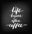 lettering inscription life begins after coffee vector image