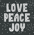 Love Peace Joy Hand drawn vintage print with hand vector image