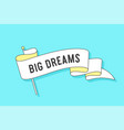ribbon flag with text big dreams vector image